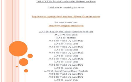UOP ACCT 304 Entire Class Includes Midterm and Final Check this A+ tutorial guideline at