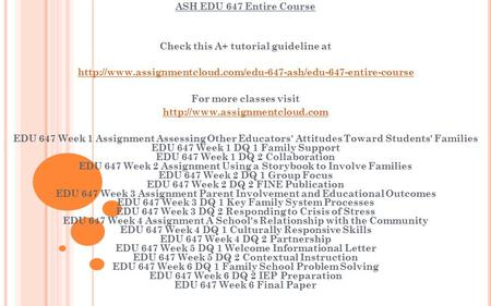 ASH EDU 647 Entire Course Check this A+ tutorial guideline at  For more classes visit