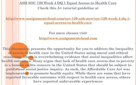ASH SOC 120 Week 4 DQ 1 Equal Access to Health Care Check this A+ tutorial guideline at