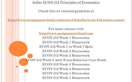Keller ECON 312 Principles of Economics Check this A+ tutorial guideline at  For more.
