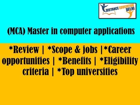 (MCA) Master in computer applications *Review | *Scope & jobs |*Career opportunities | *Benefits | *Eligibility criteria | *Top universities.