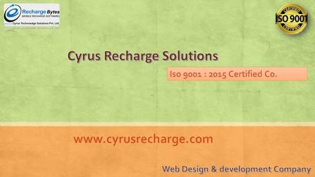 Cyrus Recharge Solutions–– Mobile Recharge Software ▪ Cyrus is leading IT Solution and Consulting Company in India, registered under the Companies Act,