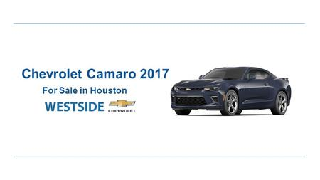 Chevrolet Camaro 2017 For Sale in Houston. Expert Review of Chevrolet Camaro 2017 ●Good news for sports car lovers. All new Camaro 2017 is now more sports.