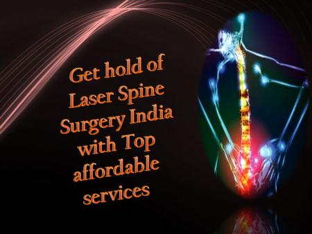  Get hold of Laser Spine Surgery India with Top affordable services.
