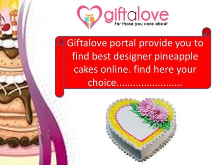 Giftalove.com portal provide you to find best designer pineapple cakes online. find here your choice: http://www.giftalove.com/cakes/pineapple-cakes-907.html