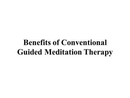 Benefits of Conventional Guided Meditation Therapy.
