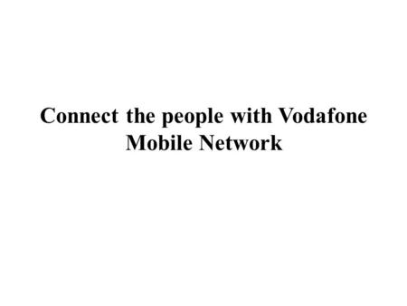 Connect the people with Vodafone Mobile Network. Vodafone is the best used network operator in India. It occupies second place in subscription. Mobile.