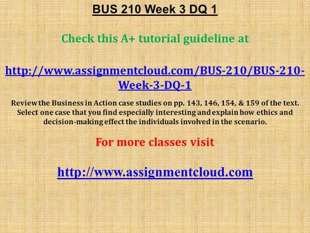 BUS 210 Week 3 DQ 1 Check this A+ tutorial guideline at  Week-3-DQ-1 Review the Business in Action case.
