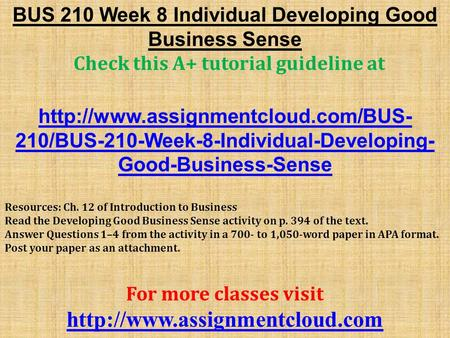 BUS 210 Week 8 Individual Developing Good Business Sense Check this A+ tutorial guideline at  210/BUS-210-Week-8-Individual-Developing-