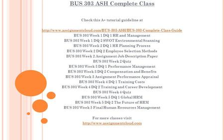 BUS 303 ASH Complete Class Check this A+ tutorial guideline at  BUS 303 Week 1 DQ.