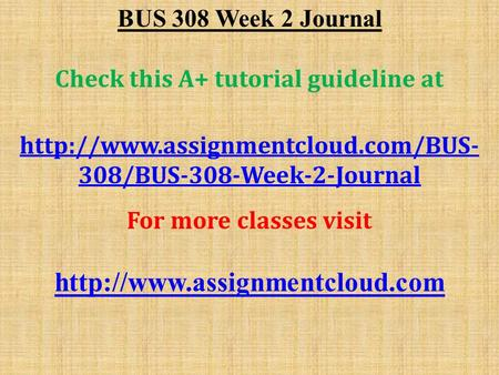 BUS 308 Week 2 Journal Check this A+ tutorial guideline at  308/BUS-308-Week-2-Journal For more classes visit