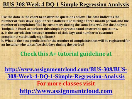 "BUS 308 Week 4 DQ 1 Simple Regression Analysis Use the data in the chart to answer the questions below. The data indicates the number of ""sick days"" appliance."