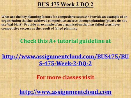 BUS 475 Week 2 DQ 2 What are the key planning factors for competitive success? Provide an example of an organization that has achieved competitive success.