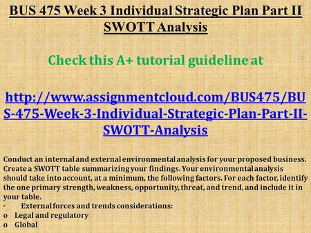 BUS 475 Week 3 Individual Strategic Plan Part II SWOTT Analysis Check this A+ tutorial guideline at  S-475-Week-3-Individual-Strategic-Plan-Part-II-