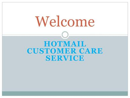 HOTMAIL CUSTOMER CARE SERVICE Welcome.