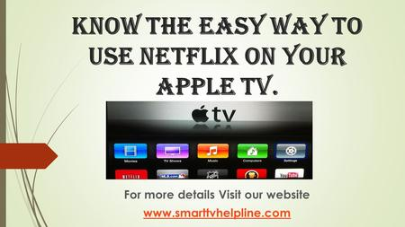 Know The Easy Way To Use Netflix On Your Apple Tv. For more details Visit our website