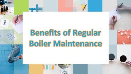 Benefits of Regular Boiler Maintenance