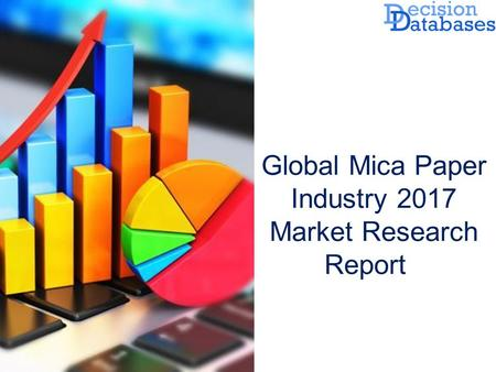 Global Mica Paper Industry 2017 Market Research Report.