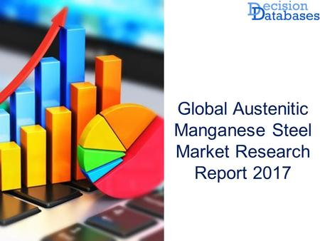 Global Austenitic Manganese Steel Market Research Report 2017.