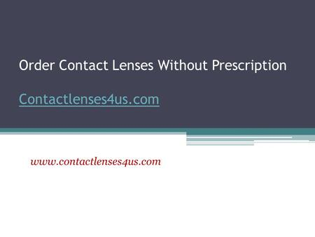 Order Contact Lenses Without Prescription Contactlenses4us.com Contactlenses4us.com