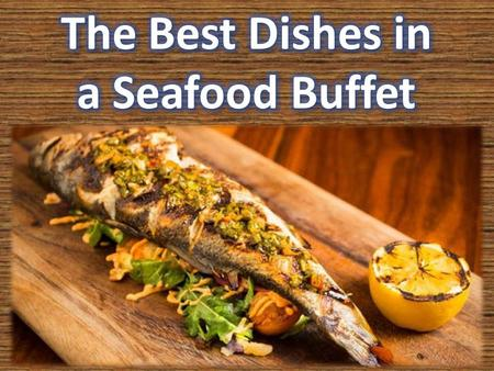 The Best Dishes in a Seafood Buffet