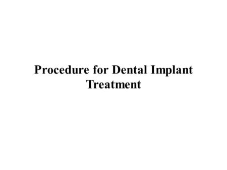 Procedure for Dental Implant Treatment. Dental implants were a teeth alternative option for nearly 50 years. They're now considered to be considered one.