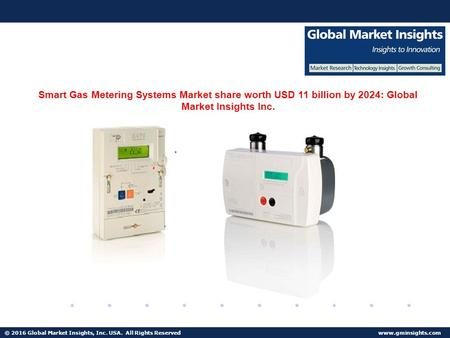 © 2016 Global Market Insights, Inc. USA. All Rights Reserved  Fuel Cell Market size worth $25.5bn by 2024 Smart Gas Metering Systems.