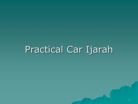 1 Practical Car Ijarah. 2 Leasing/Ijarah Contract Conventional Leasing Car Ijarah There are two types of contracts, Financial lease and loan for car financing.