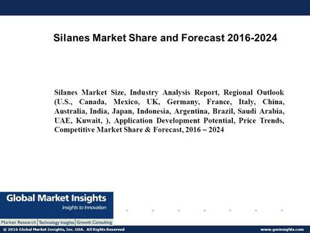© 2016 Global Market Insights, Inc. USA. All Rights Reserved  Silanes Market Share and Forecast Silanes Market Size, Industry.