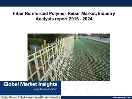 © 2016 Global Market Insights. All Rights Reserved  Fiber Reinforced Polymer Rebar Market, Industry Analysis report