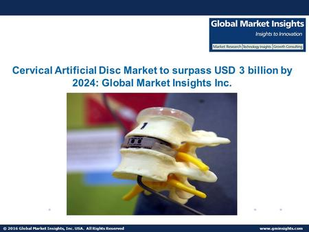 © 2016 Global Market Insights, Inc. USA. All Rights Reserved  China Artificial Disc Market to grow at 24% CAGR from 2016 to 2024.
