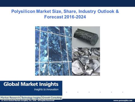 © 2016 Global Market Insights, Inc. USA. All Rights Reserved  Polysilicon Market Size, Share, Industry Outlook & Forecast