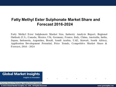 © 2016 Global Market Insights, Inc. USA. All Rights Reserved  Fatty Methyl Ester Sulphonate Market Share and Forecast Fatty.