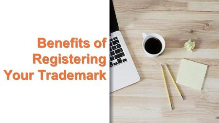 Benefits of Registering Your Trademark