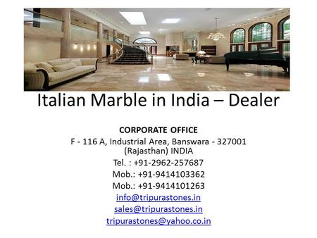 Italian Marble in India – Dealer CORPORATE OFFICE F A, Industrial Area, Banswara (Rajasthan) INDIA Tel. : Mob.:
