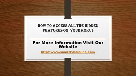 How To Access All The Hidden Features On Your Roku? For More Information Visit Our Website
