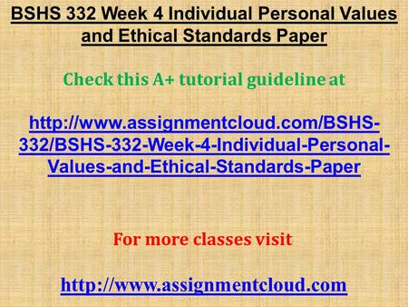 BSHS 332 Week 4 Individual Personal Values and Ethical Standards Paper Check this A+ tutorial guideline at  332/BSHS-332-Week-4-Individual-Personal-