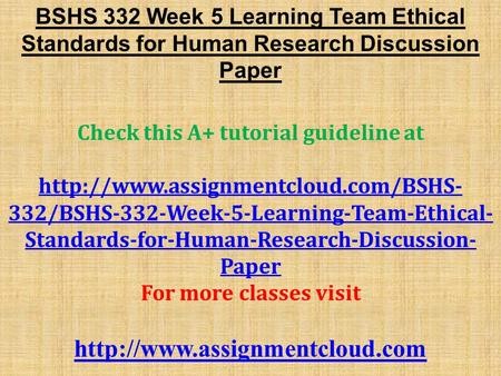 BSHS 332 Week 5 Learning Team Ethical Standards for Human Research Discussion Paper Check this A+ tutorial guideline at