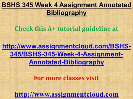 BSHS 345 Week 4 Assignment Annotated Bibliography Check this A+ tutorial guideline at  345/BSHS-345-Week-4-Assignment-