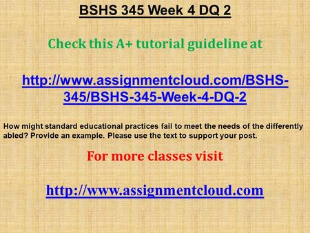 BSHS 345 Week 4 DQ 2 Check this A+ tutorial guideline at  345/BSHS-345-Week-4-DQ-2 How might standard educational practices.