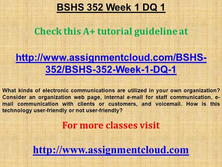 BSHS 352 Week 1 DQ 1 Check this A+ tutorial guideline at  352/BSHS-352-Week-1-DQ-1 What kinds of electronic communications.