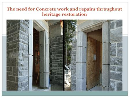 The need for Concrete work and repairs throughout heritage restoration