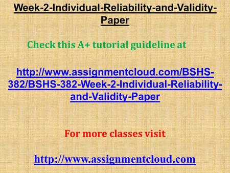Week-2-Individual-Reliability-and-Validity- Paper Check this A+ tutorial guideline at  382/BSHS-382-Week-2-Individual-Reliability-