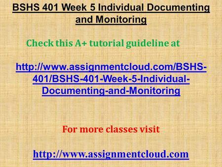 BSHS 401 Week 5 Individual Documenting and Monitoring Check this A+ tutorial guideline at  401/BSHS-401-Week-5-Individual-