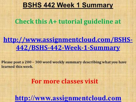 BSHS 442 Week 1 Summary Check this A+ tutorial guideline at  442/BSHS-442-Week-1-Summary Please post a 200 – 300 word.