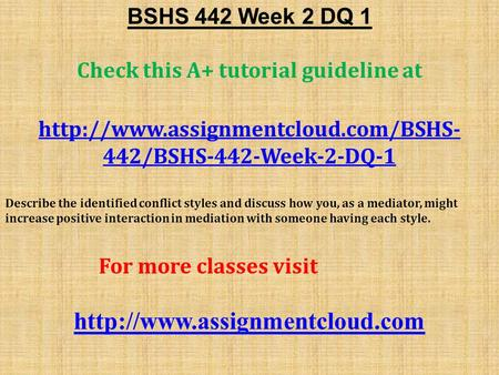 BSHS 442 Week 2 DQ 1 Check this A+ tutorial guideline at  442/BSHS-442-Week-2-DQ-1 Describe the identified conflict.