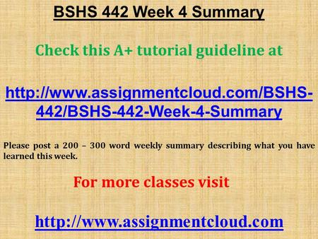 BSHS 442 Week 4 Summary Check this A+ tutorial guideline at  442/BSHS-442-Week-4-Summary Please post a 200 – 300 word.