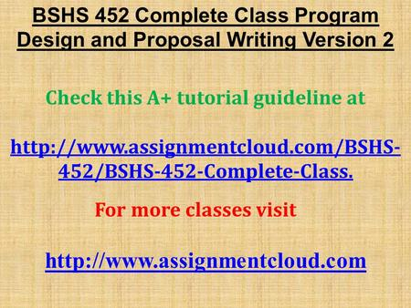 BSHS 452 Complete Class Program Design and Proposal Writing Version 2 Check this A+ tutorial guideline at  452/BSHS-452-Complete-Class.