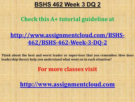 BSHS 462 Week 3 DQ 2 Check this A+ tutorial guideline at  462/BSHS-462-Week-3-DQ-2 Think about the best and worst leader.