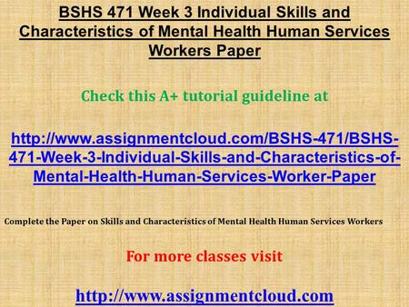 BSHS 471 Week 3 Individual Skills and Characteristics of Mental Health Human Services Workers Paper Check this A+ tutorial guideline at